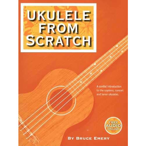 Ukulele From Scratch-A Cordial Introduction to the Soprano, Concert and Tenor Ukuleles