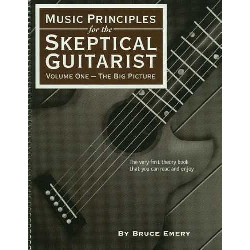 (117) MUSIC PRINCIPLES FOR THE SKEPTICAL GUITARIST: VOLUME