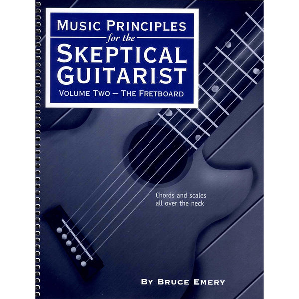 Music Principles for the Skeptical Guitarist: Volume Two-The Fretboard
