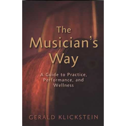 The Musician's Way-A Guide to Practice, Performance, and Wellness