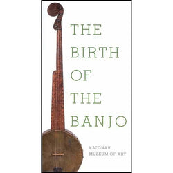 The Birth of the Banjo - Exhibit Catalog, Katonah Museum of Art, Nov. 9, 2003 - Feb. 1, 2004
