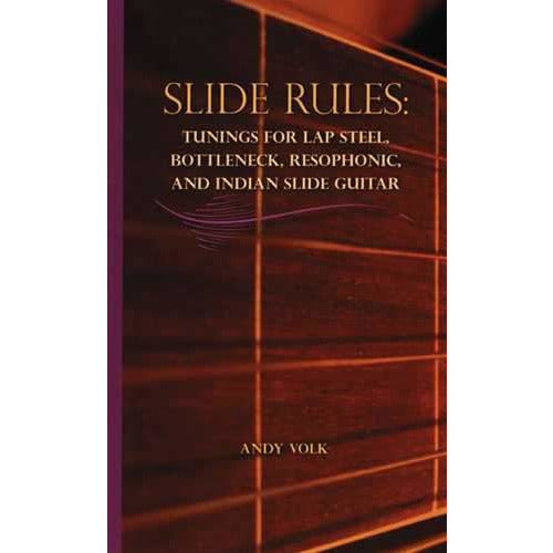 Slide Rules: Tunings for Lap Steel, Bottleneck, Resophonic, and Indian Slide Guitar