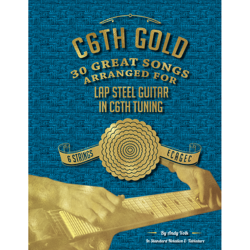 C6TH Gold: 30 Great Songs Arranged for Lap Steel in C6TH Tuning