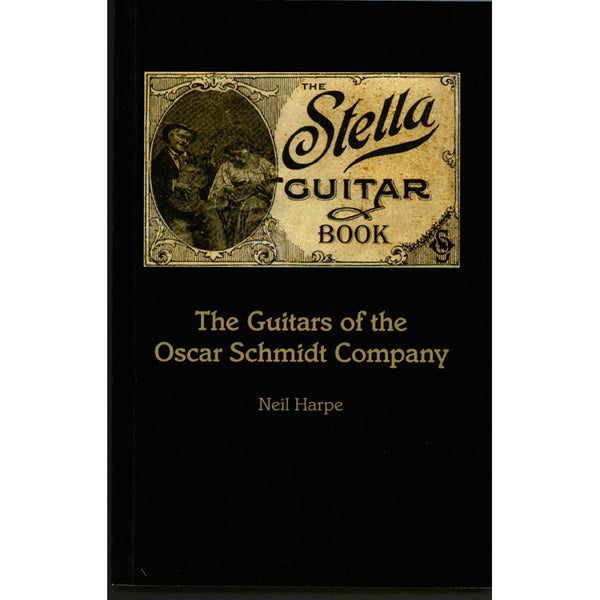 The Stella Guitar Book: The Guitars of the Oscar Schmidt Company, Updated Edition