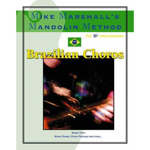 Mike Marshall's Mandolin Method - Brazilian Choros for Bb Instruments