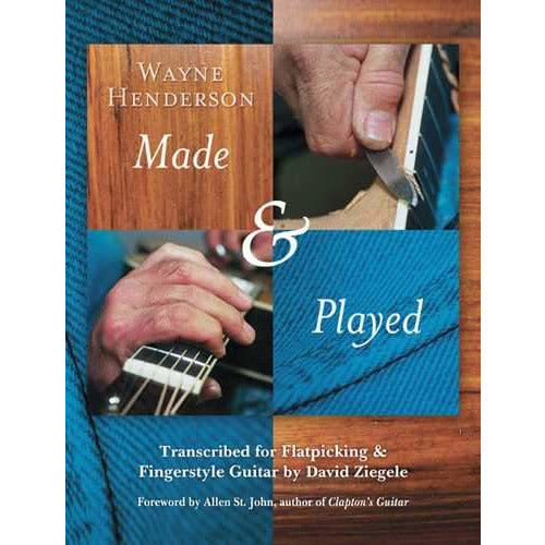 Wayne Henderson - Made & Played, Transcribed for Flatpicking and Fingerstyle Guitar