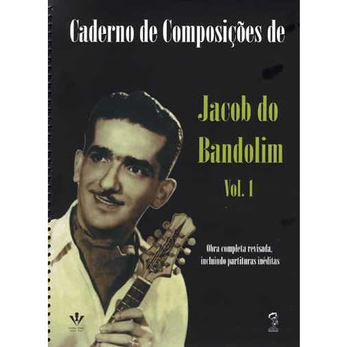 Caderno De Composicoes De Jacob Do Bandolim-Vol. 1 (Notebook Of Compositions Of Jacob Do Bandolim)