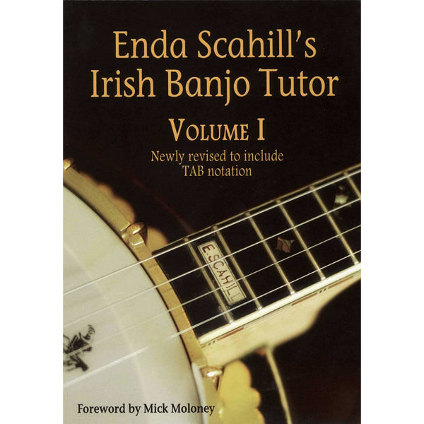 Enda Scahill's Irish Banjo Tutor, Volume I: Newly Revised to Include Tab Notation