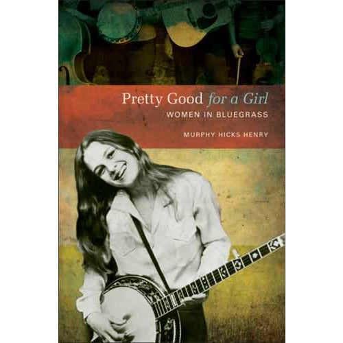 Pretty Good for a Girl: Women in Bluegrass