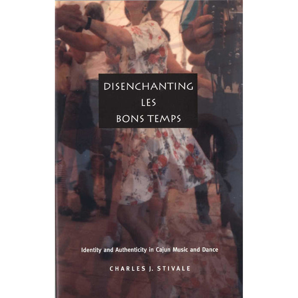 Disenchanting Les Bon Temps: Identity and Authenticity in Cajun Music and Dance