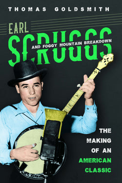 Earl Scruggs and Foggy Mountain Breakdown - The Making of an American Classic