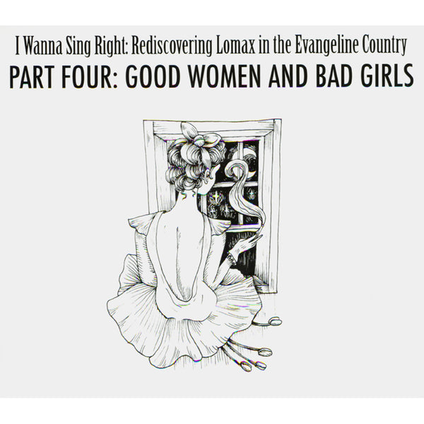 I WANNA SING RIGHT: REDISCOVERING LOMAX IN THE EVANGELINE COUNTRY - PART 4: GOOD WOMEN & BAD GIRLS