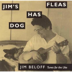 Jim's Dog has Fleas -- Tunes for the Uke