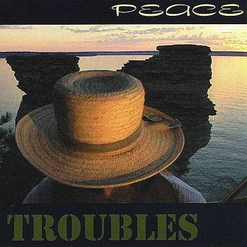 Peace, Troubles