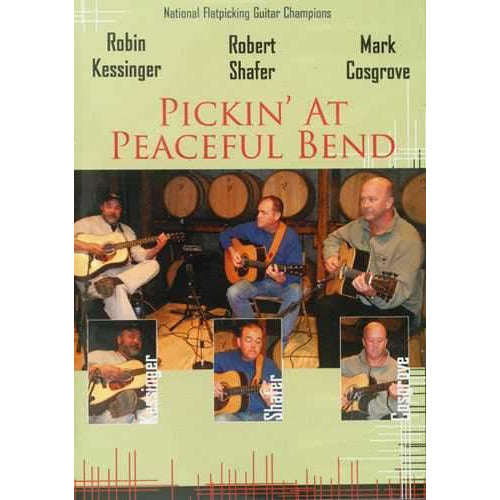 DVD - Robin Kessinger, Robert Shafer, Mark Cosgrove: Pickin' at Peaceful Bend