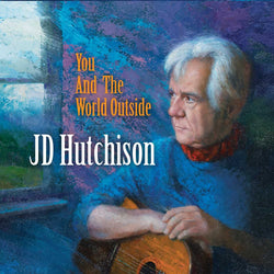 J. D. Hutchison - You and the World Outside