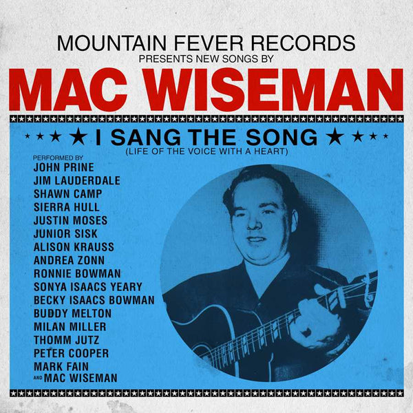 Mac Wiseman: I Sang the Song - Life of the Voice with a Heart