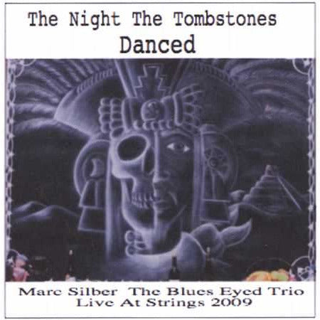The Night the Tombstones Danced: The Blues Eyed Trio Live at Strings 2009