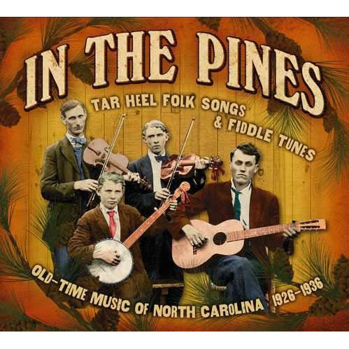 In the Pines: Tar Heel Folk Songs & Fiddle Tunes, Old-Time Music of North Carolina 1926-1936
