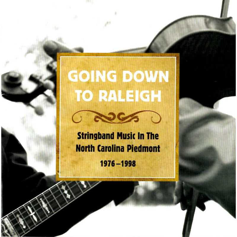 Going Down to Raleigh: Stringband Music in the North Carolina Piedmont 1976-98