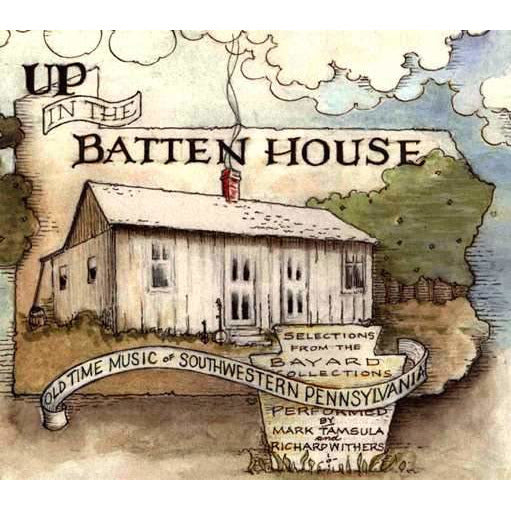 Up in the Batten House: Old Time Music of Southwestern Pennsylvania