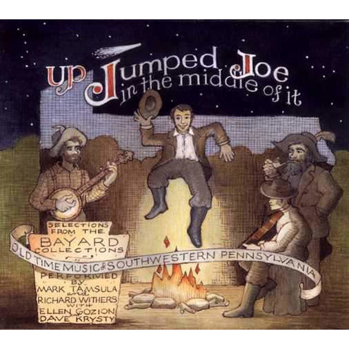 Up Jumped Joe in the Middle of It: Old Time Music of Southwestern Pennsylvania