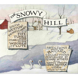 The Snowy Hill: SW Pennsylvania Fife Tunes and Other Music on the Wooden Flute