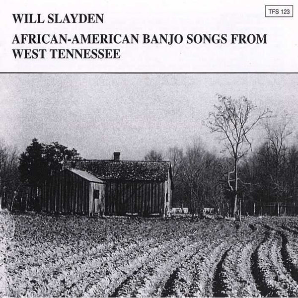 Will Slayden: African-American Banjo Songs From West Tennessee