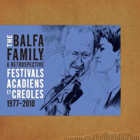 The Balfa Family: A Retrospective - Festivals Acadiens Et Creoles 1977-2010