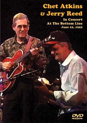 DVD - Chet Atkins & Jerry Reed in Concert at the Bottom Line, June 22, 1992