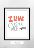 Love You More - Print - Krafty Hands Designs