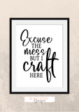 Motivational Quote - Excuse the mess but I craft here - Home - Print - Krafty Hands Designs