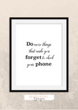 Fun Quote - Do more things that make you forget to check your phone - Home - Print - Krafty Hands Designs