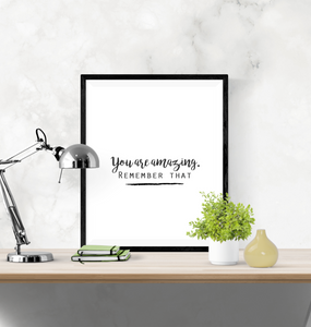 Motivational Quote - You are amazing, Remember that - Home - Print - Krafty Hands Designs