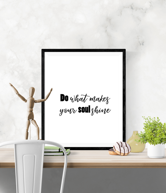 Motivational Quote - Do what makes your soul shine - Home - Print - Krafty Hands Designs