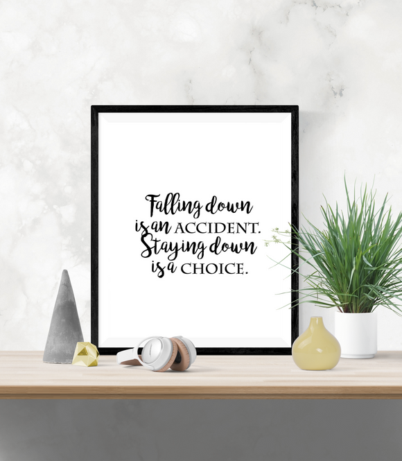 Motivational Quote - Falling down is an accident, staying down is a choice - Home - Print - Krafty Hands Designs