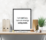 Fun Quote - I am not lazy, I am on energy saving mode - Home - Print - Krafty Hands Designs