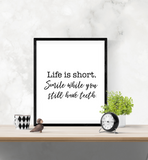 Fun Quote - Life is short. Smile while you still have teeth - Home - Print - Krafty Hands Designs