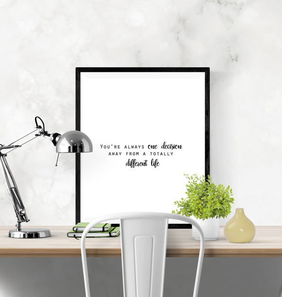 Motivational Quote - You're always one decision away from a totally different life - Home - Print - Krafty Hands Designs
