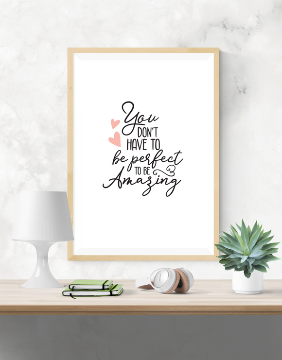Motivational Quote - You don't have to be perfect to be amazing - Home - Print - Krafty Hands Designs