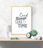 Motivational Quote - Good Things Take Time - Home - Print - Krafty Hands Designs