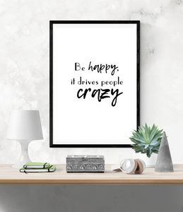 Motivational Quote - Be Happy, It Drives People Crazy - Home - Print - Krafty Hands Designs
