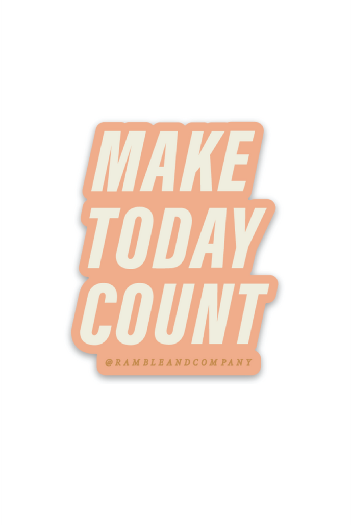 make today count sticker - ramble-and-company.myshopify.com - stickers