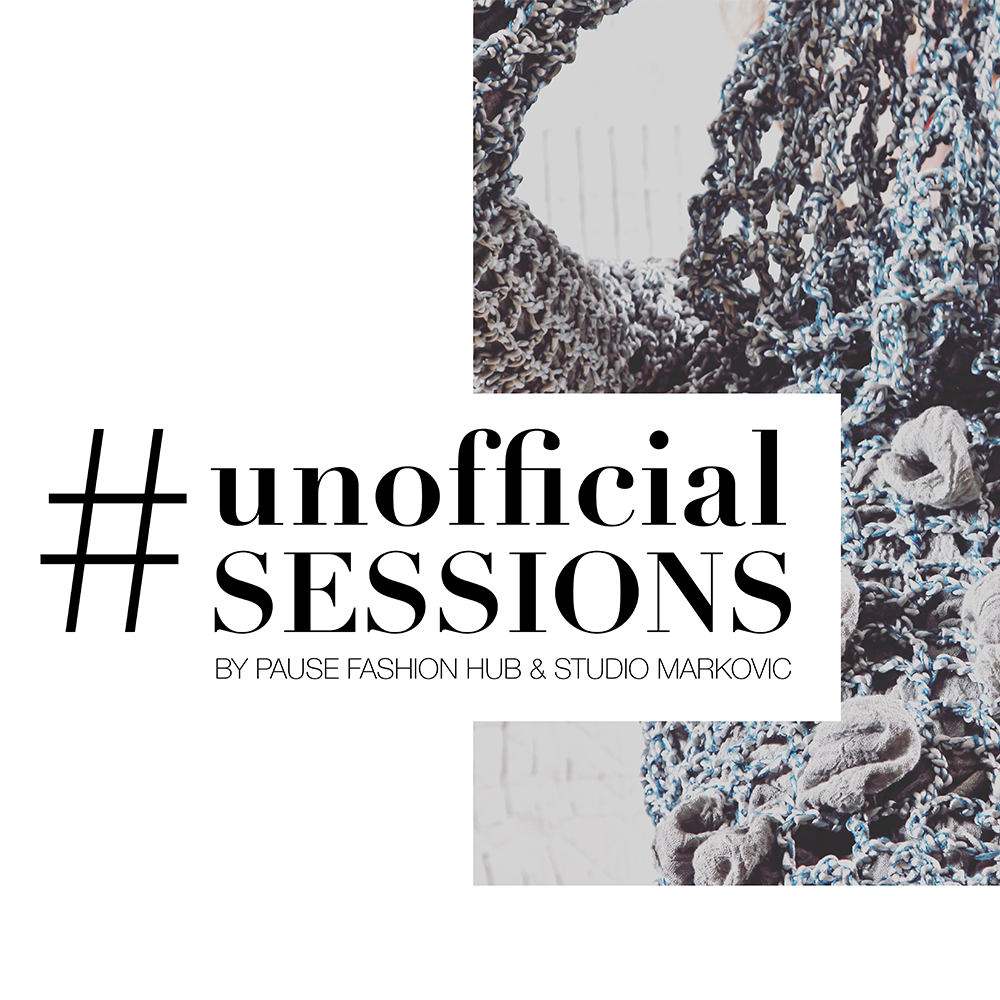 #unofficial SESSIONS by PAUSE FASHION HUB & STUDIO MARKOVIC