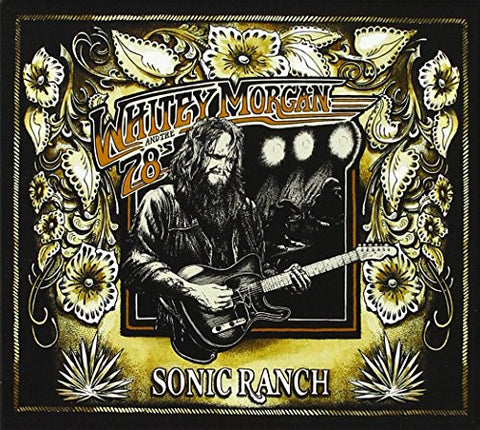 Sonic Ranch By Whitey Morgan And The 78'S (2015-08-03)