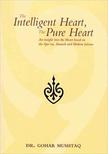 The Intelligent Heart The Pure Heart-An Insight into the Heart Based on the Qur'an, Sunnah and Modern Science