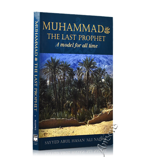 MUHAMMAD THE LAST PROPHET - A MODEL FOR ALL TIME