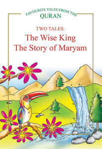 TWO TALES: The Wise King, The Story of Maryam