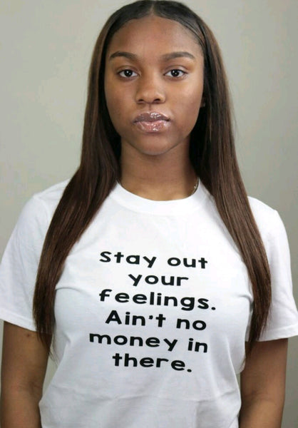 Stay Out of Your Feelings Tee