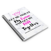 Let Me Get My ISH Together Spiral Notebook - Ruled Line